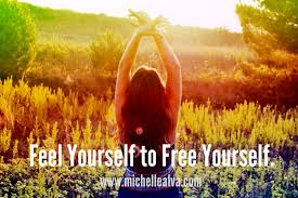 Feel yourself to free yourself
