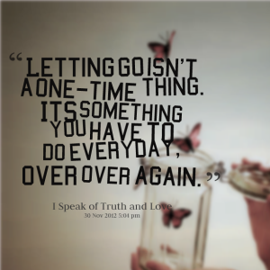 6128-letting-go-isnt-a-one-time-thing-its-something-you-have-to